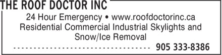 The Roof Doctor Inc (905-333-8386) - Annonce illustrée======= - 24 Hour Emergency • www.roofdoctorinc.ca Residential Commercial Industrial Skylights and Snow/Ice Removal