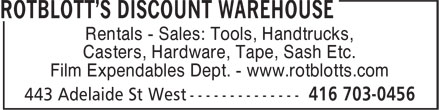 Rotblott's Discount Warehouse (416-703-0456) - Annonce illustrée======= - Rentals - Sales: Tools, Handtrucks, Casters, Hardware, Tape, Sash Etc. Film Expendables Dept. - www.rotblotts.com Rentals - Sales: Tools, Handtrucks, Casters, Hardware, Tape, Sash Etc. Film Expendables Dept. - www.rotblotts.com