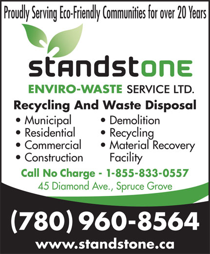 Standstone Enviro-Waste Services Ltd (780-962-4406) - Annonce illustrée======= - www.standstone.ca Recycling And Waste Disposal Municipal Demolition Residential Recycling Commercial Material Recovery Construction Facility Proudly Serving Eco-Friendly Communities for over 20 Years Call No Charge - 1-855-833-0557 45 Diamond Ave., Spruce Grove 780 960-8564