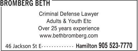 Beth Bromberg (905-523-7770) - Display Ad - Criminal Defense Lawyer Adults & Youth Etc Over 25 years experience www.bethbromberg.com Criminal Defense Lawyer Adults & Youth Etc Over 25 years experience www.bethbromberg.com