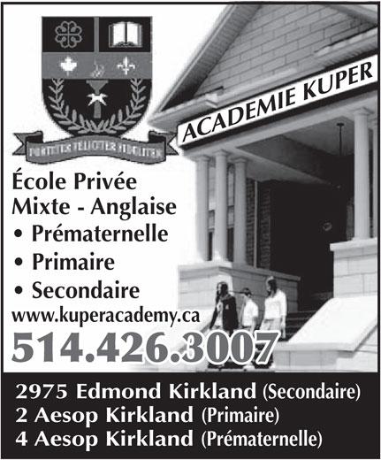 Académie Kuper Academy (514-426-3007) - Annonce illustrée======= - École Privée Mixte - Anglaise Prématernelle Primaire Secondaire www.kuperacademy.ca 514.426.3007 2975 Edmond Kirkland (Secondaire) 2 Aesop Kirkland (Primaire) 4 Aesop Kirkland (Prématernelle) École Privée Mixte - Anglaise Primaire Secondaire www.kuperacademy.ca 514.426.3007 2975 Edmond Kirkland (Secondaire) 2 Aesop Kirkland (Primaire) 4 Aesop Kirkland (Prématernelle) Prématernelle