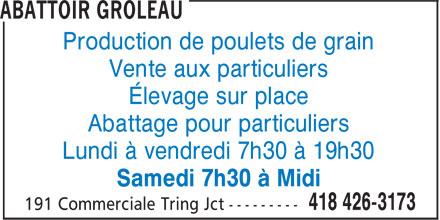 Abattoir Groleau (418-426-3173) - Display Ad - Production de poulets de grain Vente aux particuliers Élevage sur place Abattage pour particuliers Lundi à vendredi 7h30 à 19h30 Samedi 7h30 à Midi