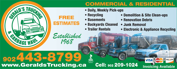 Gerald's Trucking (902-443-8799) - Annonce illustrée======= - Recycling Demolition & Site Clean-ups FREE Basements Renovation Debris ESTIMATES COMMERCIAL & RESIDENTIAL Daily, Weekly Pick-ups Backyards Cleaned Junk Removal Trailer Rentals Electronic & Appliance Recycling 902443-8799 www.GeraldsTrucking.ca Cell: 902 209-1024 Invoicing Available
