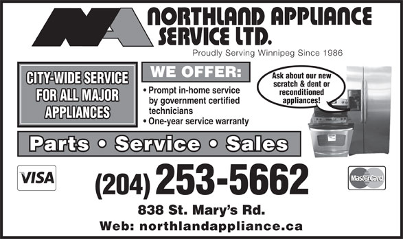 Northland Appliance Service Ltd (204-253-5662) - Annonce illustrée======= - Proudly Serving Winnipeg Since 1986 WE OFFER: Ask about our new CITY-WIDE SERVICE scratch & dent or Prompt in-home service reconditioned FOR ALL MAJOR appliances! by government certified technicians APPLIANCES One-year service warranty Parts   Service   Sales (204) 253-5662 838 St. Mary s Rd. Web: northlandappliance.ca