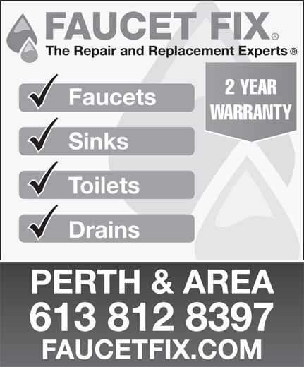 Faucet Fix (613-563-4298) - Display Ad - FAUCETFIX.COM The Repair and Replacement Experts 2 YEAR Faucets WARRANTY Sinks Toilets Drains PERTH & AREA 613 812 8397