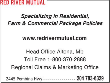 Red River Mutual (204-783-6329) - Annonce illustrée======= - Specializing in Residential, Farm & Commercial Package Policies www.redrivermutual.com Head Office Altona, Mb Toll Free 1-800-370-2888 Regional Claims & Marketing Office