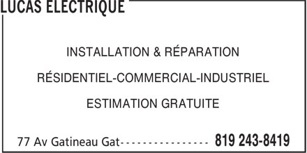 Lucas Électrique (819-243-8419) - Annonce illustrée======= - INSTALLATION & RÉPARATION RÉSIDENTIEL-COMMERCIAL-INDUSTRIEL ESTIMATION GRATUITE INSTALLATION & RÉPARATION RÉSIDENTIEL-COMMERCIAL-INDUSTRIEL ESTIMATION GRATUITE