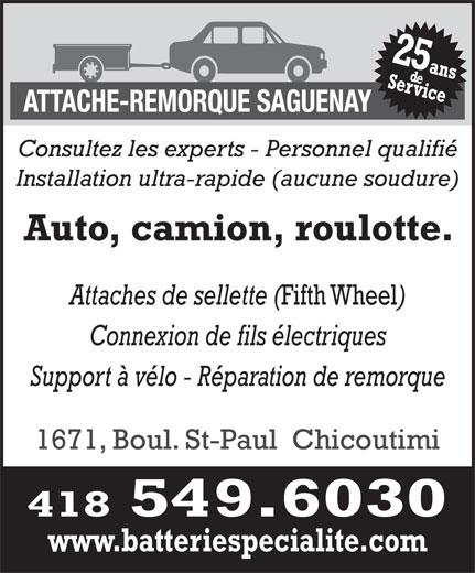 Attache-Remorque Saguenay (418-549-6030) - Annonce illustrée======= - Consultez les experts - Personnel qualifié Installation ultra-rapide (aucune soudure) Auto, camion, roulotte. Attaches de sellette ( Fifth Wheel Connexion de fils électriques Support à vélo - Réparation de remorque 1671, Boul. St-Paul  Chicoutimi 418 549.6030 www.batteriespecialite.com
