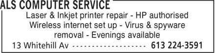 ALS Computer Service (613-224-3591) - Annonce illustrée======= - Laser & Inkjet printer repair - HP authorised Wireless internet set up - Virus & spyware removal - Evenings available Laser & Inkjet printer repair - HP authorised Wireless internet set up - Virus & spyware removal - Evenings available