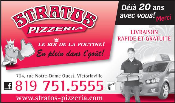Stratos Pizzeria (819-751-5555) - Display Ad - 704, rue Notre-Dame Ouest, Victoriaville 819 751.5555 www.stratos-pizzeria.com Déjà 20 ans avec vous! Merci LIVRAISON RAPIDE ET GRATUITE En plein dans lgoût!