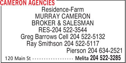Cameron Agencies (204-522-3285) - Display Ad - Residence-Farm MURRAY CAMERON BROKER & SALESMAN RES-204 522-3544 Greg Barrows Cell 204 522-5132 Ray Smithson 204 522-5117 Pierson 204 634-2521