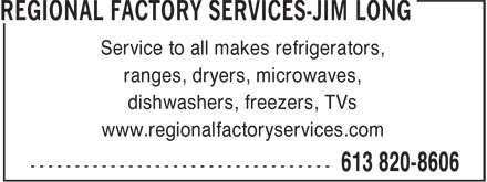 Regional Factory Services - Jim Long (613-820-8606) - Display Ad - Service to all makes refrigerators, ranges, dryers, microwaves, dishwashers, freezers, TVs www.regionalfactoryservices.com