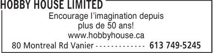 Hobby House Limited (613-749-5245) - Annonce illustrée======= - Encourage l'imagination depuis Encourage l'imagination depuis plus de 50 ans! www.hobbyhouse.ca plus de 50 ans! www.hobbyhouse.ca