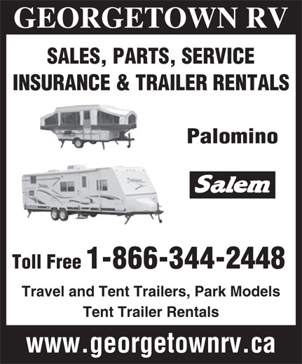 Georgetown RV (905-877-4266) - Display Ad - GEORGETOWN RV SALES, PARTS, SERVICE INSURANCE & TRAILER RENTALS Palomino Toll Free 1-866-344-2448 Travel and Tent Trailers, Park Models Tent Trailer Rentals www.georgetownrv.ca