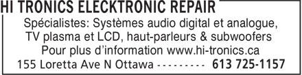 Hi-Tronics Electronic Repair (613-725-1157) - Annonce illustrée======= - Spécialistes: Systèmes audio digital et analogue, TV plasma et LCD, haut-parleurs & subwoofers Pour plus d'information www.hi-tronics.ca