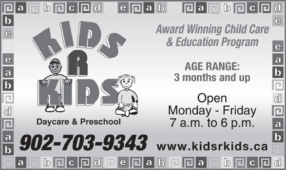 Kids R Kids Daycare & Preschool (902-450-5437) - Display Ad - AGE RANGE: 3 months and up Open Monday - Friday Daycare & Preschool 7 a.m. to 6 p.m. 902-703-9343 www.kidsrkids.ca & Education Program Award Winning Child Care