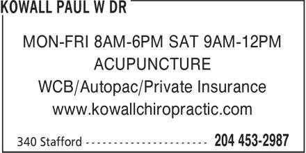 Kowall Paul W Dr (204-453-2987) - Annonce illustrée======= - MON-FRI 8AM-6PM SAT 9AM-12PM ACUPUNCTURE WCB/Autopac/Private Insurance www.kowallchiropractic.com