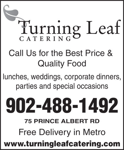 Turning Leaf Catering (902-488-1492) - Annonce illustrée======= - 902-488-1492 75 PRINCE ALBERT RD Free Delivery in Metro www.turningleafcatering.com Call Us for the Best Price & Quality Food lunches, weddings, corporate dinners, parties and special occasions