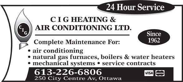 C I G Heating & Air Conditioning Ltd (613-226-6806) - Display Ad - AIR CONDITIONING LTD. Since 1962 Complete Maintenance For: air conditioning natural gas furnaces, boilers & water heaters mechanical systems   service contracts 613-226-6806 250 City Centre Av, Ottawa 24 Hour Service C I G HEATING &