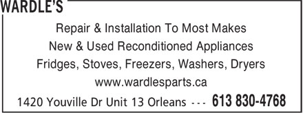 Wardle's (613-830-4768) - Display Ad - Repair & Installation To Most Makes New & Used Reconditioned Appliances Fridges, Stoves, Freezers, Washers, Dryers www.wardlesparts.ca Repair & Installation To Most Makes New & Used Reconditioned Appliances Fridges, Stoves, Freezers, Washers, Dryers www.wardlesparts.ca