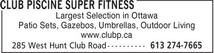 Club Piscine Super Fitness (613-274-7665) - Display Ad - Largest Selection in Ottawa Patio Sets, Gazebos, Umbrellas, Outdoor Living www.clubp.ca Largest Selection in Ottawa Patio Sets, Gazebos, Umbrellas, Outdoor Living www.clubp.ca