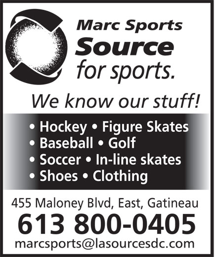 Marc Sports-La Source Du Sport (819-663-1069) - Display Ad - Hockey   Figure Skates Baseball   Golf Soccer   In-line skates Shoes   Clothing 455 Maloney Blvd, East, Gatineau 613 800-0405