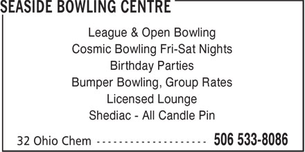 Seaside Bowling Centre (506-533-8086) - Display Ad - League & Open Bowling Cosmic Bowling Fri-Sat Nights Birthday Parties Bumper Bowling, Group Rates Licensed Lounge Shediac - All Candle Pin