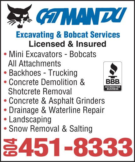Catmandu Excavating & Bobcat Services (604-451-8333) - Annonce illustrée======= - 604 Excavating & Bobcat Services Licensed & Insured Mini Excavators - Bobcats All Attachments Backhoes - Trucking Concrete Demolition & Shotcrete Removal Concrete & Asphalt Grinders Drainage & Waterline Repair Landscaping Snow Removal & Salting 451-8333 604 Excavating & Bobcat Services Licensed & Insured Mini Excavators - Bobcats All Attachments Backhoes - Trucking Concrete Demolition & Shotcrete Removal Concrete & Asphalt Grinders Drainage & Waterline Repair Landscaping Snow Removal & Salting 451-8333 Excavating & Bobcat Services Licensed & Insured Mini Excavators - Bobcats All Attachments Backhoes - Trucking Concrete Demolition & Shotcrete Removal Concrete & Asphalt Grinders Drainage & Waterline Repair Landscaping Snow Removal & Salting 451-8333 604 Excavating & Bobcat Services Licensed & Insured Mini Excavators - Bobcats All Attachments Backhoes - Trucking Concrete Demolition & Shotcrete Removal Concrete & Asphalt Grinders Drainage & Waterline Repair Landscaping Snow Removal & Salting 451-8333 604
