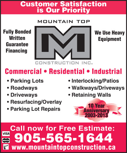 MTC Paving A Division of Mountain Top Construction Inc (905-565-1644) - Annonce illustrée======= - Driveways Retaining Walls Resurfacing/Overlay 10 Year Parking Lot Repairs Anniversary 2003-2013 Call now for Free Estimate: 905-565-1644 www.mountaintopconstruction.ca Customer Satisfaction is Our Priority Fully Bonded We Use Heavy Written Equipment Guarantee Financing Commercial   Residential   Industrial Parking Lots Interlocking/Patios Roadways Walkways/Driveways