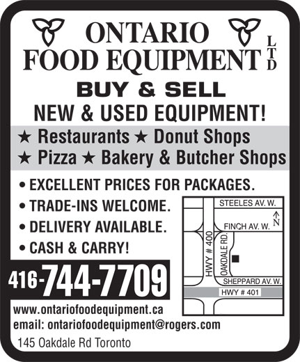 Ontario Food Equipment Ltd (416-744-7709) - Annonce illustrée======= - NEW & USED EQUIPMENT! Restaurants     Donut Shops Pizza     Bakery & Butcher Shops EXCELLENT PRICES FOR PACKAGES. TRADE-INS WELCOME. DELIVERY AVAILABLE. CASH & CARRY! www.ontariofoodequipment.ca 145 Oakdale Rd Toronto NEW & USED EQUIPMENT! Restaurants     Donut Shops Pizza     Bakery & Butcher Shops EXCELLENT PRICES FOR PACKAGES. TRADE-INS WELCOME. DELIVERY AVAILABLE. CASH & CARRY! www.ontariofoodequipment.ca 145 Oakdale Rd Toronto BUY & SELL BUY & SELL