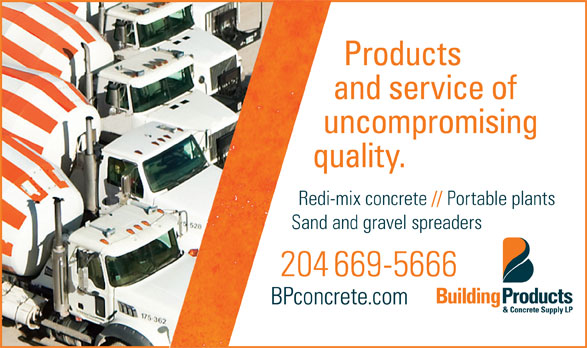 Building Products & Concrete Supply LP (204-669-5666) - Display Ad - Products and service of uncompromising quality. Redi-mix concrete // Portable plants Sand and gravel spreaders 204 669-5666 BPconcrete.com Products and service of uncompromising quality. Redi-mix concrete // Portable plants Sand and gravel spreaders 204 669-5666 BPconcrete.com