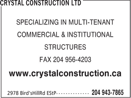 Crystal Construction Ltd (204-943-7865) - Display Ad - SPECIALIZING IN MULTI-TENANT COMMERCIAL & INSTITUTIONAL STRUCTURES FAX 204 956-4203 www.crystalconstruction.ca SPECIALIZING IN MULTI-TENANT COMMERCIAL & INSTITUTIONAL STRUCTURES FAX 204 956-4203 www.crystalconstruction.ca