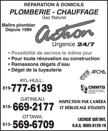 Action Plomberie Et Chauffage (819-777-6139) - Annonce illustrée======= - RÉPARATION À DOMICILE PLOMBERIE - CHAUFFAGE Gaz Naturel Maître plombier Depuis 1989 Urgence 24/7 Possibilité de service le même jour Pour toute rénovation ou construction Ramassons dégats d eau Dégel de la tuyauterie AYL-HULL: 819- GATINEAU: INSPECTION PAR CAMÉRA 819- ET DÉBLOCAGE D'ÉGOUTS OTTAWA: LICENCIÉ QUÉ/ONT. 613- R.B.Q. 8003-8128-19