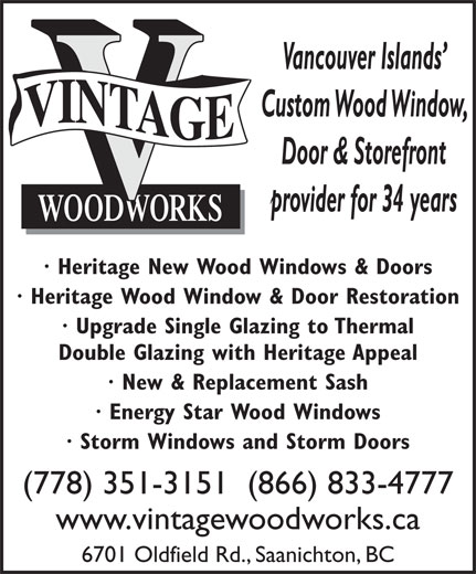 Vintage Woodworks Inc (778-351-3151) - Annonce illustrée======= - Door & Storefront provider for 34 years · Heritage New Wood Windows & Doors · Heritage Wood Window & Door Restoration · Upgrade Single Glazing to Thermal Double Glazing with Heritage Appeal · New & Replacement Sash · Energy Star Wood Windows · Storm Windows and Storm Doors (778) 351-3151  (866) 833-4777 www.vintagewoodworks.ca 6701 Oldfield Rd., Saanichton, BC Vancouver Islands Custom Wood Window,