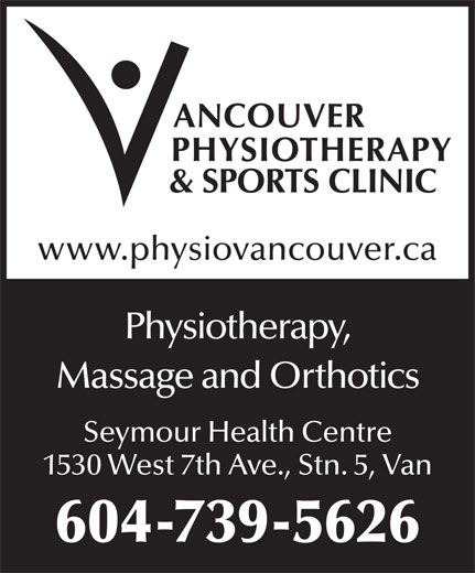Vancouver Physiotherapy & Sports Clinic (604-739-5626) - Annonce illustrée======= - www.physiovancouver.ca Physiotherapy, Massage and Orthotics Seymour Health Centre 1530 West 7th Ave., Stn. 5, Van 604-739-5626 www.physiovancouver.ca Physiotherapy, Massage and Orthotics Seymour Health Centre 1530 West 7th Ave., Stn. 5, Van 604-739-5626
