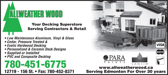 Allweather Wood (780-451-6775) - Annonce illustrée======= - 780-451-6775 www.allweatherwood.ca Serving Edmonton For Over 30 years 12719 - 156 St.   Fax: 780-452-8371 Your Decking Superstore Serving Contractors & Retail Low Maintenance Aluminum, Vinyl & Glass Cedar, Pressure Treated & Exotic Hardwood Decking Personalized & Ceramic Deck Designs Supplied or Installed PVC and Composite Decking