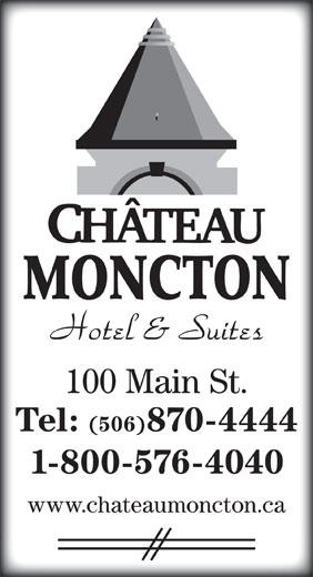 Chateau Moncton (506-870-4444) - Annonce illustrée======= - 100 Main St. Tel: (506)870-4444 1-800-576-4040 www.chateaumoncton.ca MONCTON