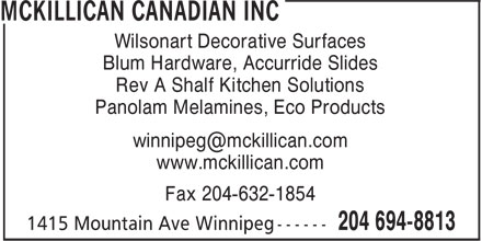 McKillican Canadian Inc (204-694-8813) - Annonce illustrée======= - Wilsonart Decorative Surfaces Blum Hardware, Accurride Slides Rev A Shalf Kitchen Solutions Panolam Melamines, Eco Products www.mckillican.com Fax 204-632-1854