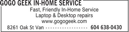 GoGo Geek (604-638-0430) - Annonce illustrée======= - Fast, Friendly In-Home Service Laptop & Desktop repairs www.gogogeek.com Fast, Friendly In-Home Service Laptop & Desktop repairs www.gogogeek.com