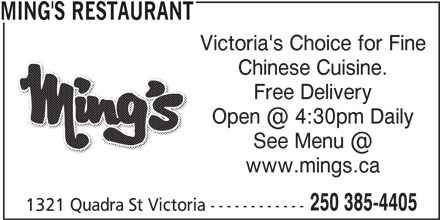 Ming's Restaurant (250-385-4405) - Display Ad - Free Delivery www.mings.ca 250 385-4405 1321 Quadra St Victoria ------------ MING'S RESTAURANT Victoria's Choice for Fine Chinese Cuisine.