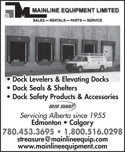 Mainline Equipment Limited (780-453-3695) - Display Ad - Dock Levelers & Elevating Docks Dock Seals & Shelters Dock Safety Products & Accessories Servicing Alberta since 1955 Edmonton   Calgary 780.453.3695   1.800.516.0298 www.mainlineequipment.com