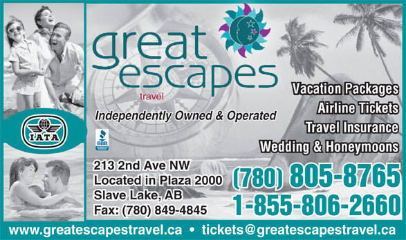 Great Escapes Travel (780-849-4668) - Annonce illustrée======= - traveltravel Airline Tickets Independently Owned & Operatedpendently Owned & OperatedInde Travel Insurance Wedding & Honeymoons 213 2nd Ave NW Located in Plaza 2000 (780) 805-8765 Slave Lake, AB Fax: (780) 849-4845 1-800-806-26601-855-806-2660