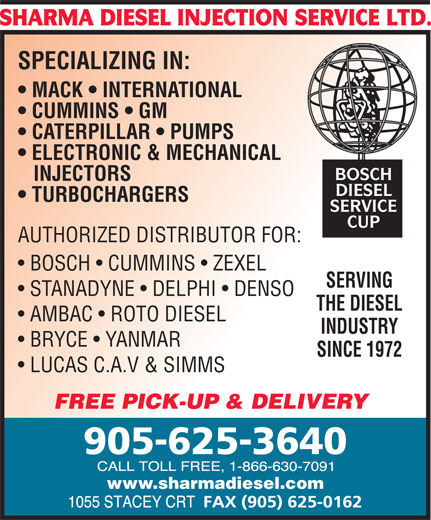 Sharma Diesel Injection Service Ltd (905-625-3640) - Display Ad - SPECIALIZING IN: MACK   INTERNATIONAL CUMMINS   GM CATERPILLAR   PUMPS ELECTRONIC & MECHANICAL INJECTORS TURBOCHARGERS AUTHORIZED DISTRIBUTOR FOR: BOSCH   CUMMINS   ZEXEL SERVING STANADYNE   DELPHI   DENSO THE DIESEL AMBAC   ROTO DIESEL INDUSTRY BRYCE   YANMAR SINCE 1972 LUCAS C.A.V & SIMMS FREE PICK-UP & DELIVERY www.sharmadiesel.com