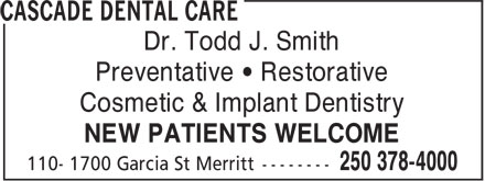 Cascade Dental Care (250-378-4000) - Annonce illustrée======= - Dr. Todd J. Smith Preventative • Restorative Cosmetic & Implant Dentistry NEW PATIENTS WELCOME