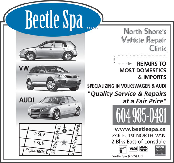 "Beetle Spa (604-985-0481) - Annonce illustrée======= - ...... eetle Spa ...... North Shore's Vehicle Repair Clinic ... ..................................... ........... .. REPAIRS TO VW MOST DOMESTICS & IMPORTS SPECIALIZING IN VOLKSWAGEN & AUDI ""Quality Service & Repairs AUDI at a Fair Price"" 604 985-0481 www.beetlespa.ca 2 St. E 246 E. 1st NORTH VAN 2 Blks East of Lonsdale 1 St. E Esplanade E St. George Ave. St. Andrews Ave. Beetle Spa (2005) Ltd."