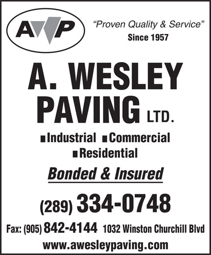 A Wesley Paving Ltd (905-842-4141) - Annonce illustrée======= - Proven Quality & Service Since 1957 Industrial    Commercial Residential Bonded & Insured (289) 334-0748 1032 Winston Churchill BlvdFax: (905) 842-4144 www.awesleypaving.com