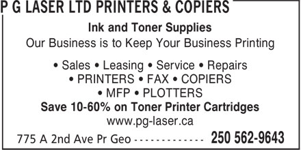 P G Laser Ltd (250-562-9643) - Annonce illustrée======= - Ink and Toner Supplies Our Business is to Keep Your Business Printing • Sales • Leasing • Service • Repairs • PRINTERS • FAX • COPIERS • MFP • PLOTTERS Save 10-60% on Toner Printer Cartridges www.pg-laser.ca