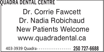 Quadra Dental Centre (250-727-6688) - Display Ad - New Patients Welcome Dr. Nadia Robichaud www.quadradental.ca Dr. Corrie Fawcett