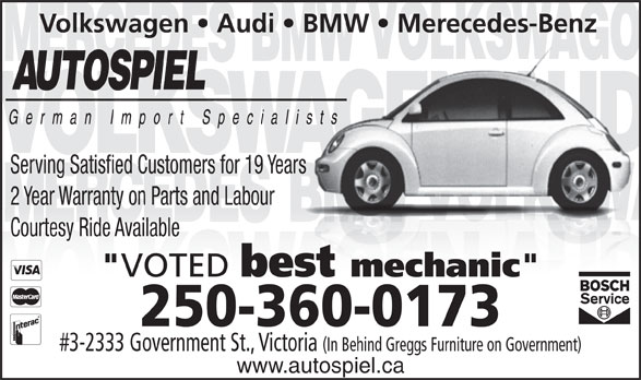 "Autospiel (250-360-0173) - Display Ad - 250-360-0173 #3-2333 Government St., Victoria (In Behind Greggs Furniture on Government) www.autospiel.ca Volkswagen   Audi   BMW   Merecedes-Benz Serving Satisfied Customers for 19 Years 2 Year Warranty on Parts and Labour Courtesy Ride Available "" VOTED best mechanic """