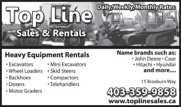 Top Line Sales & Rentals (403-331-5618) - Display Ad - Name brands such as: Heavy Equipment Rentals John Deere   Case Excavators Mini Excavators Hitachi   Hyundai and more.... Wheel Loaders  Skid Steers Backhoes Compactors 15 Broxburn Way Telehandlers Dozers Motor Graders 403-359-9858 www.toplinesales.cawww.toplinesales.ca Daily, Weekly, Monthly Rates